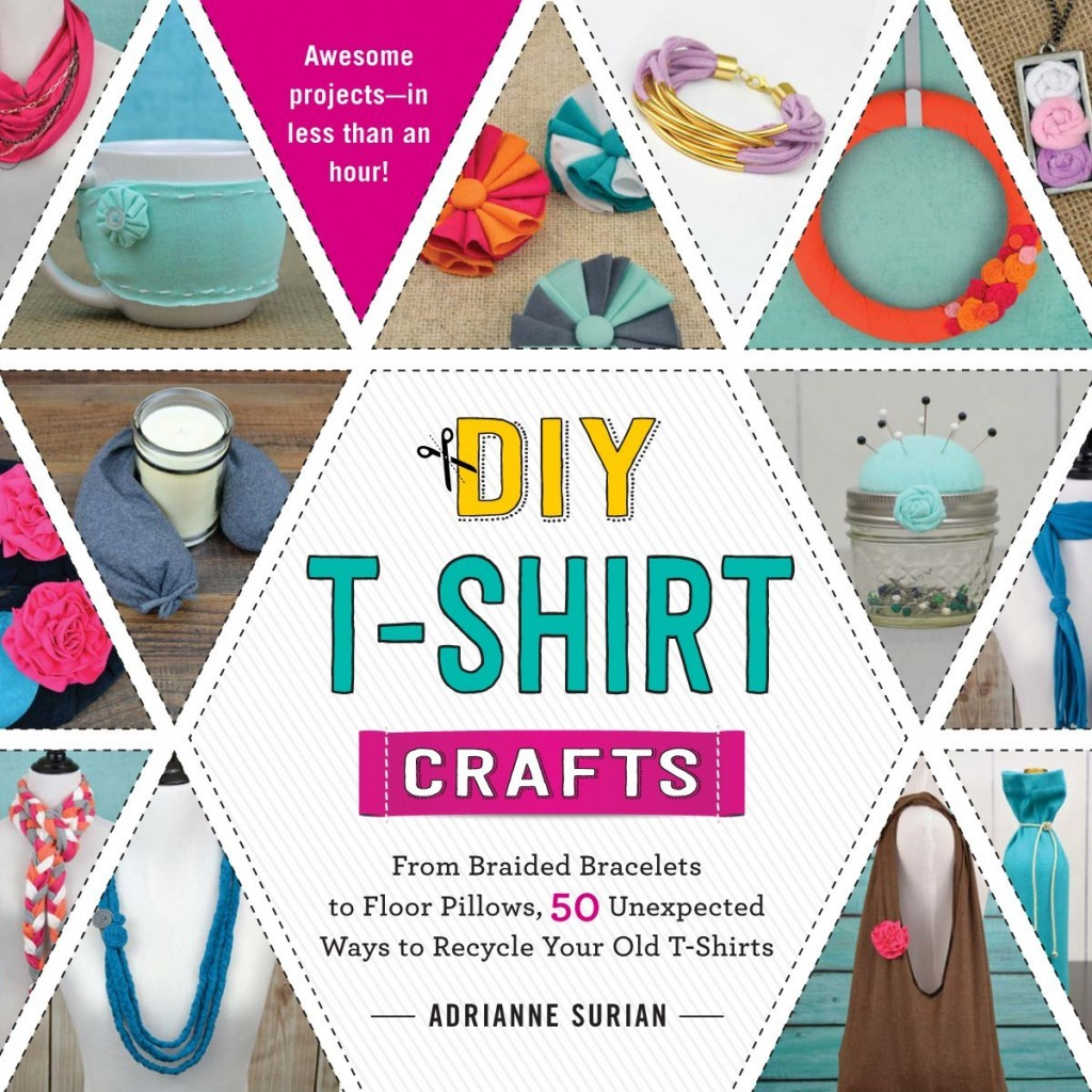 DIY T-Shirt Crafts by Adrianne Surian | On Kindle and Nook July 15, Paperback August 1